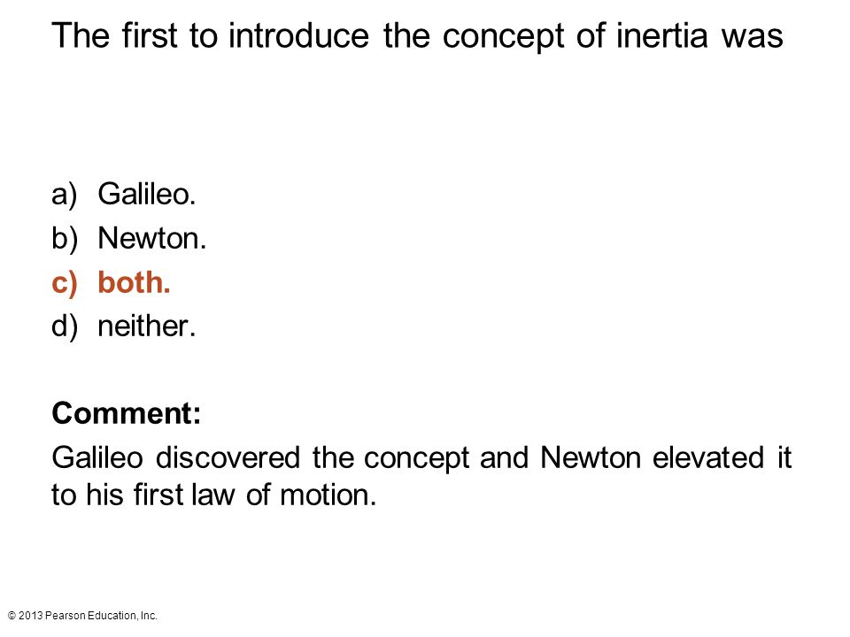 The first to introduce the concept of inertia was