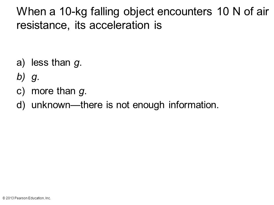 When a 10-kg falling object encounters 10 N of air resistance, its acceleration is