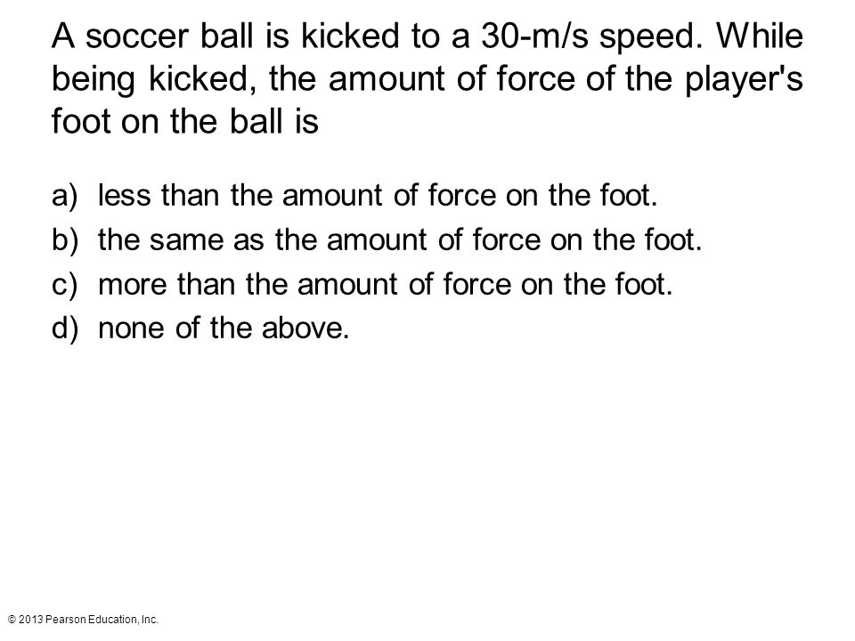 A soccer ball is kicked to a 30-m/s speed
