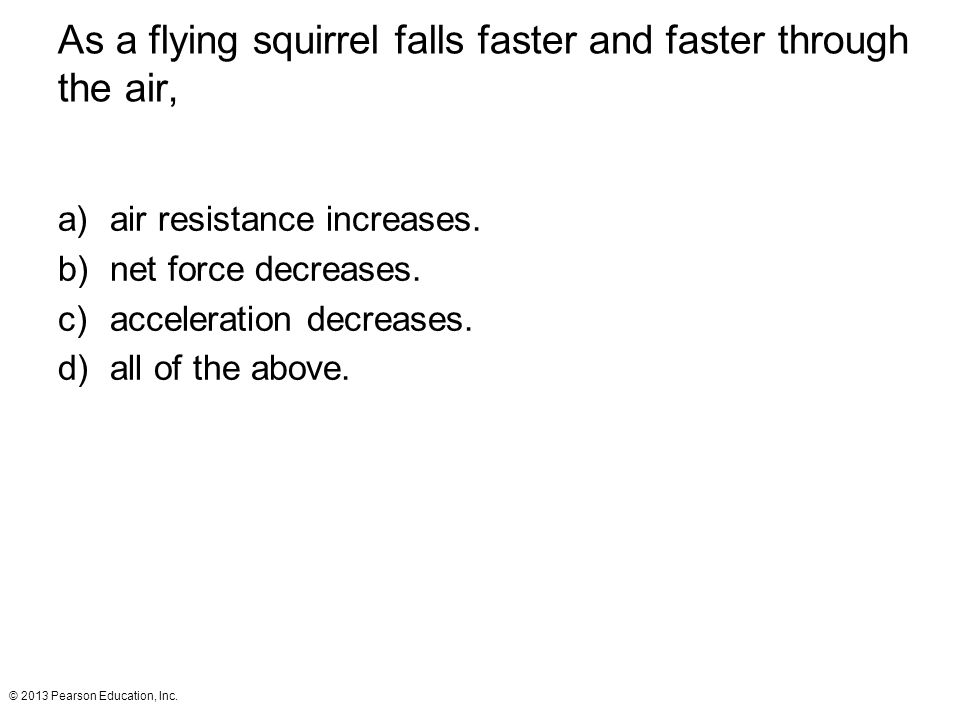 As a flying squirrel falls faster and faster through the air,
