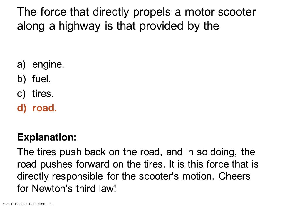 The force that directly propels a motor scooter along a highway is that provided by the
