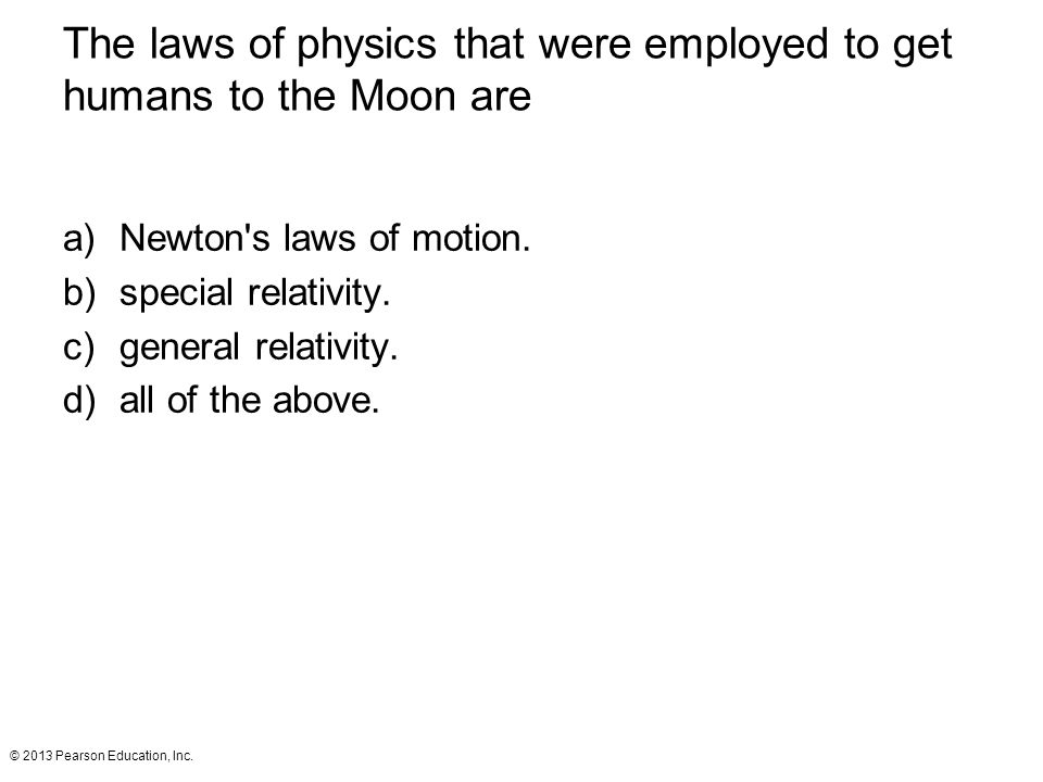 The laws of physics that were employed to get humans to the Moon are