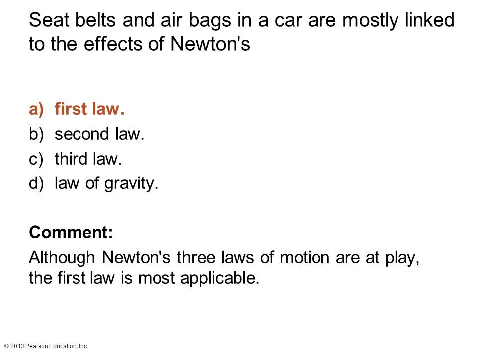 Seat belts and air bags in a car are mostly linked to the effects of Newton s