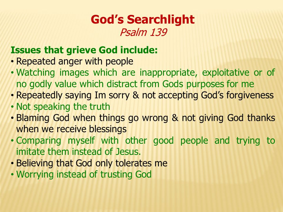 God's Searchlight Psalm 139 Issues that grieve God include: