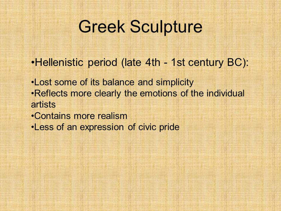 Greek Sculpture Hellenistic period (late 4th - 1st century BC):