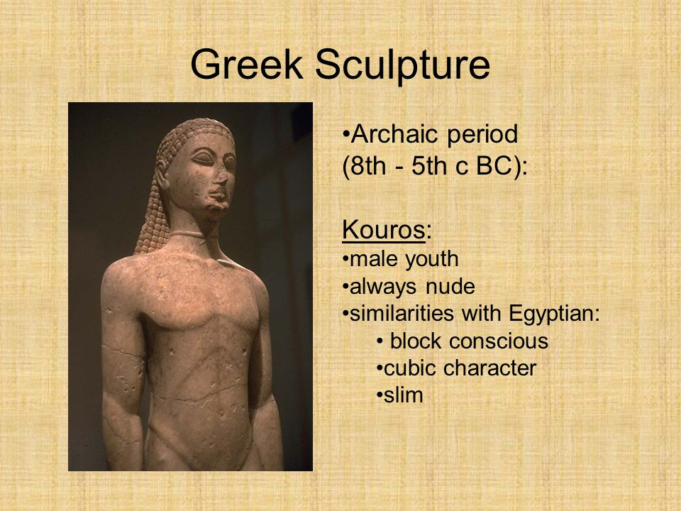 Greek Sculpture Archaic period (8th - 5th c BC): Kouros: male youth