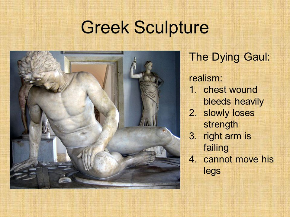 Greek Sculpture The Dying Gaul: realism: chest wound bleeds heavily