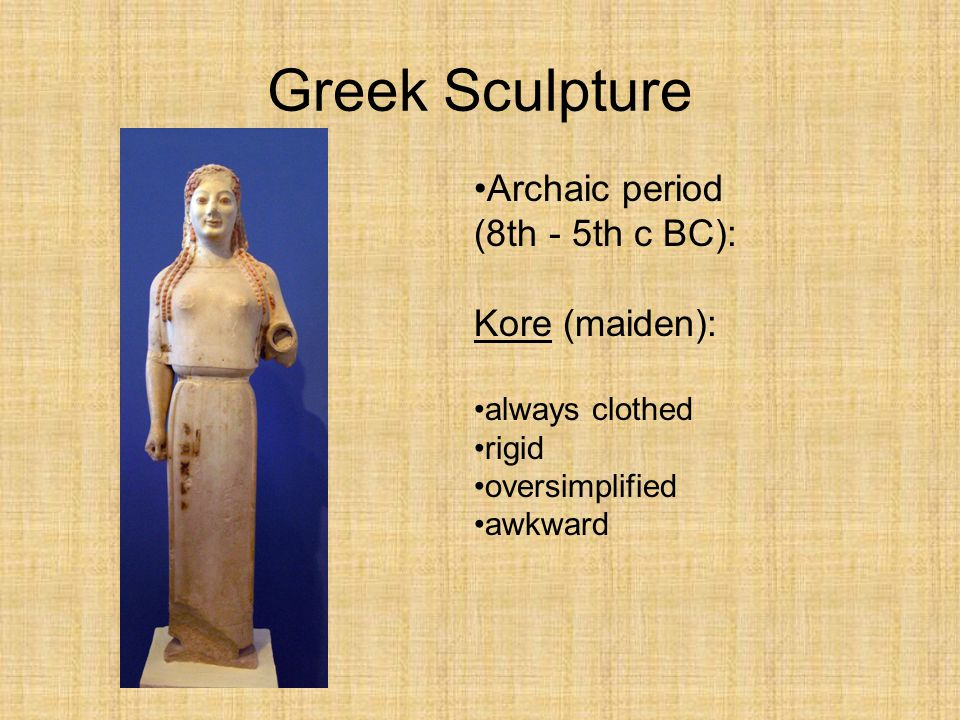 Greek Sculpture Archaic period (8th - 5th c BC): Kore (maiden):