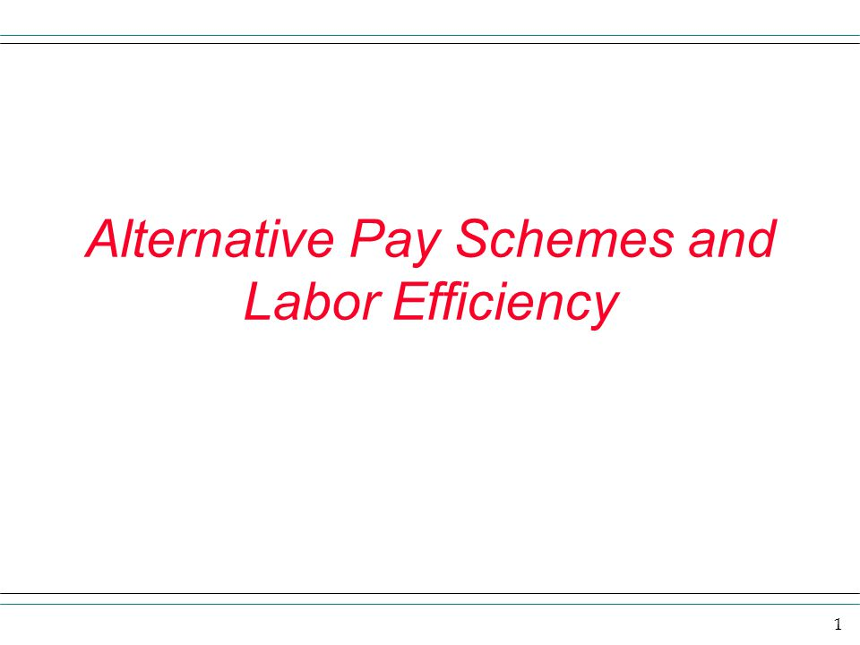 Alternative Pay Schemes and Labor Efficiency