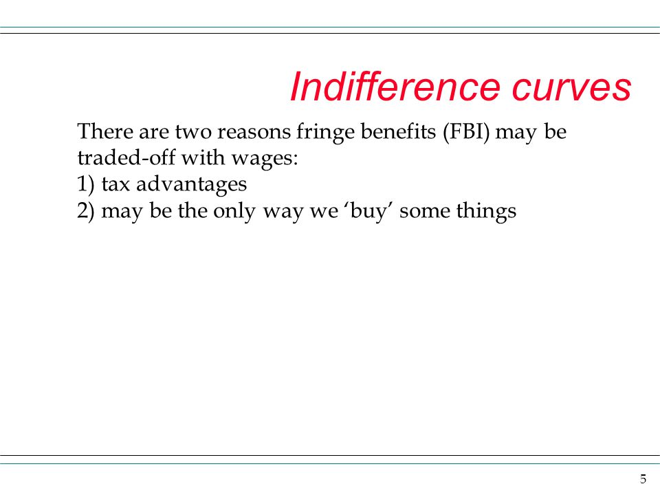Indifference curves There are two reasons fringe benefits (FBI) may be