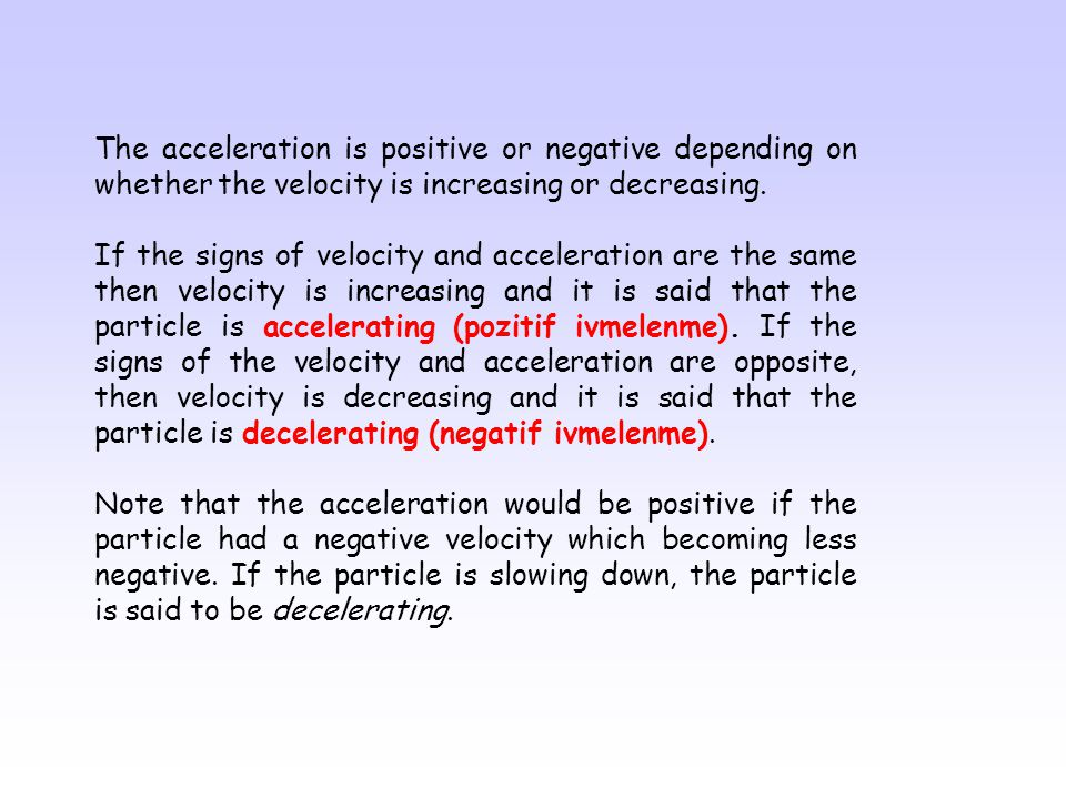The acceleration is positive or negative depending on whether the velocity is increasing or decreasing.