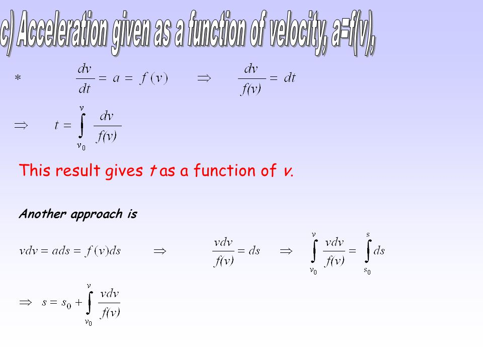 c) Acceleration given as a function of velocity, a=f(v),