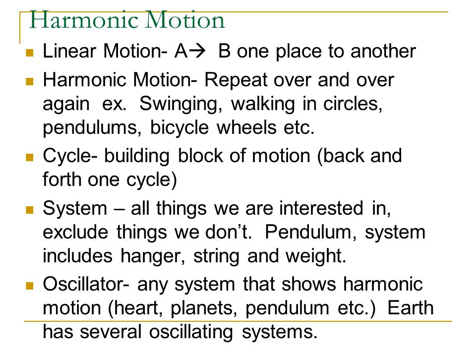 Harmonic Motion Linear Motion- A B one place to another