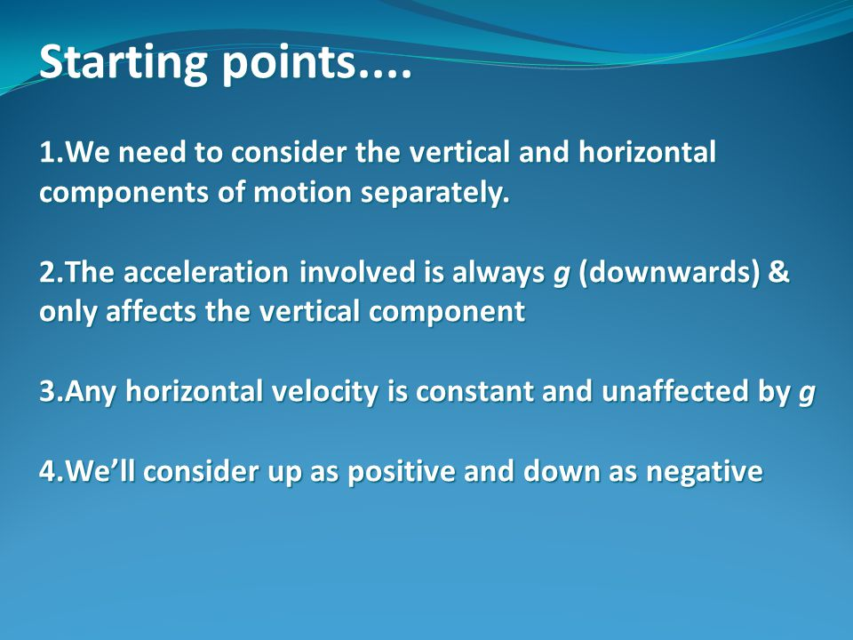 Starting points.... We need to consider the vertical and horizontal components of motion separately.