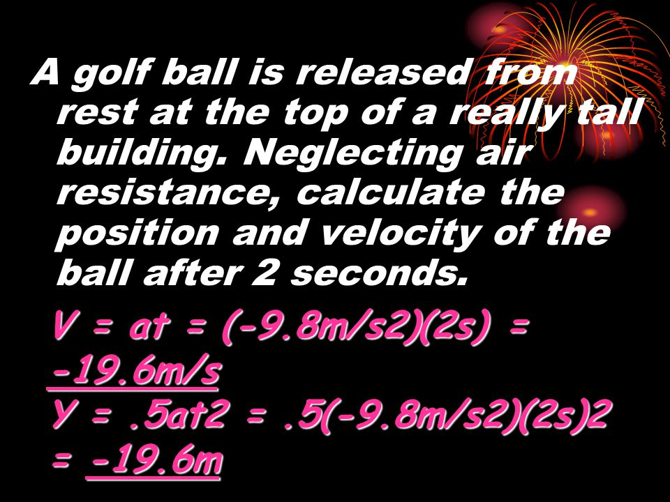 A golf ball is released from rest at the top of a really tall building