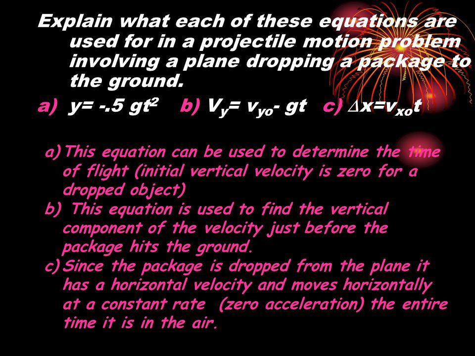 y= -.5 gt2 b) Vy= vyo- gt c) Dx=vxot