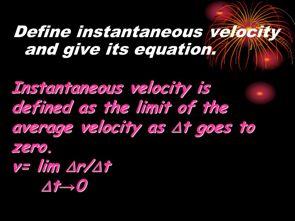 Define instantaneous velocity and give its equation.