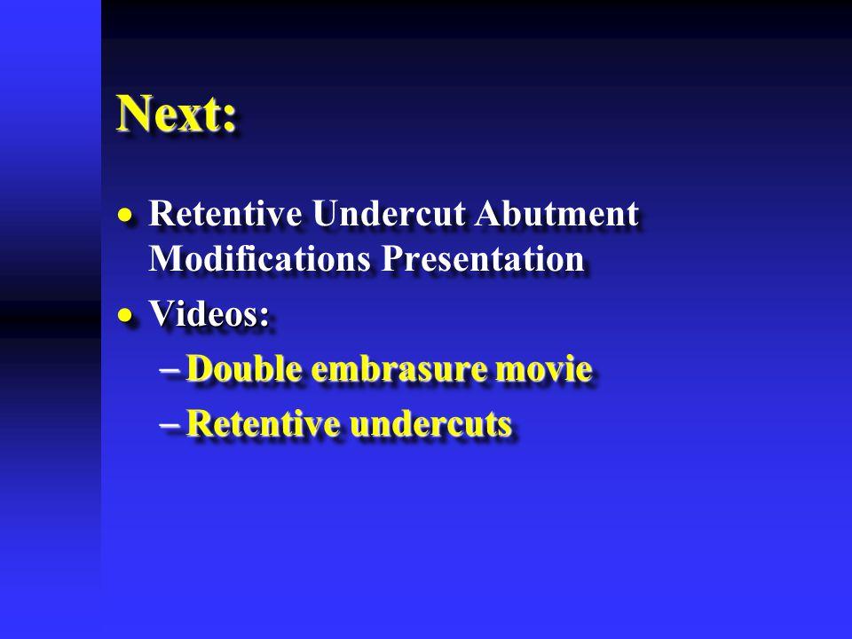 Next: Retentive Undercut Abutment Modifications Presentation Videos: