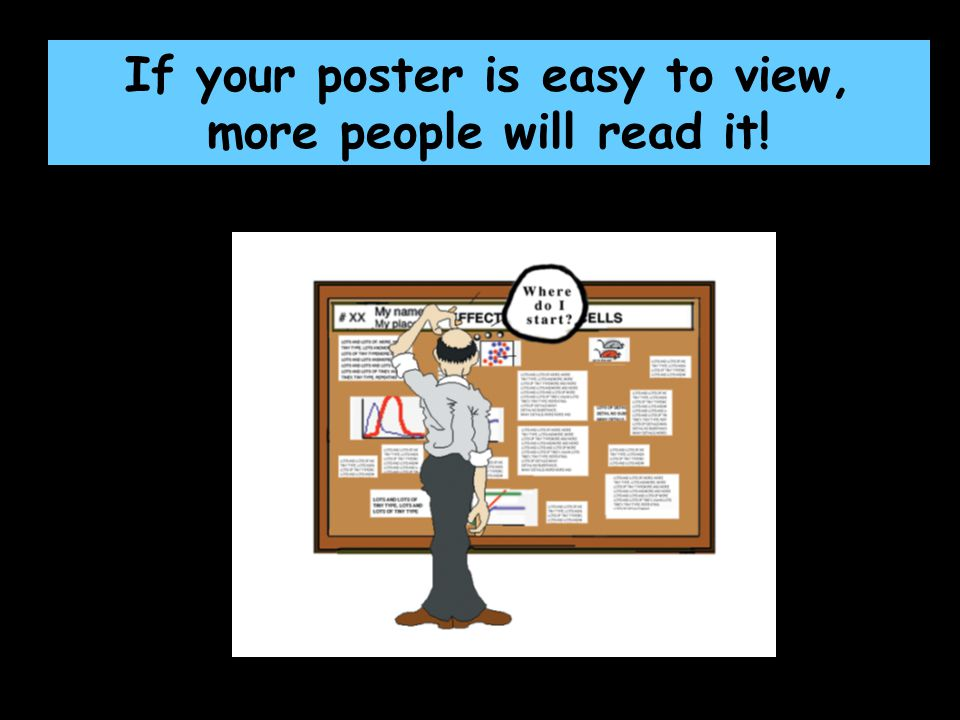 If your poster is easy to view, more people will read it!