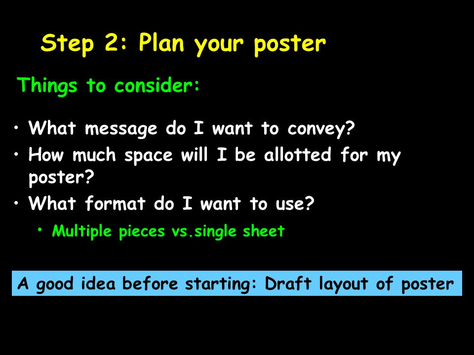 Step 2: Plan your poster Things to consider: