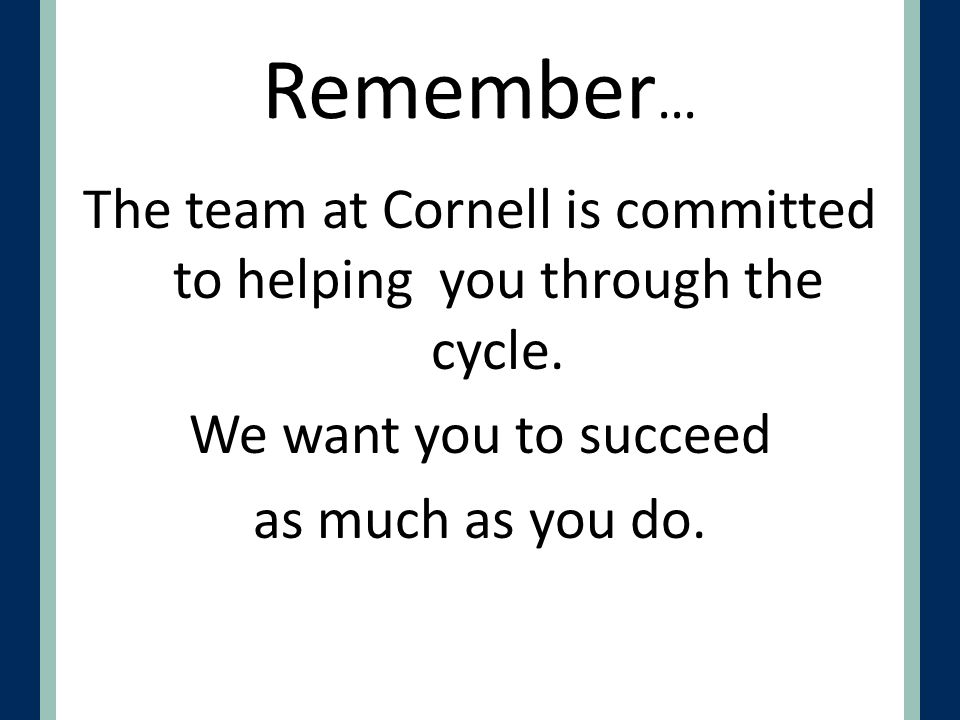 Remember… The team at Cornell is committed to helping you through the cycle.