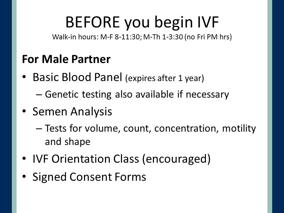 BEFORE you begin IVF Walk-in hours: M-F 8-11:30; M-Th 1-3:30 (no Fri PM hrs)