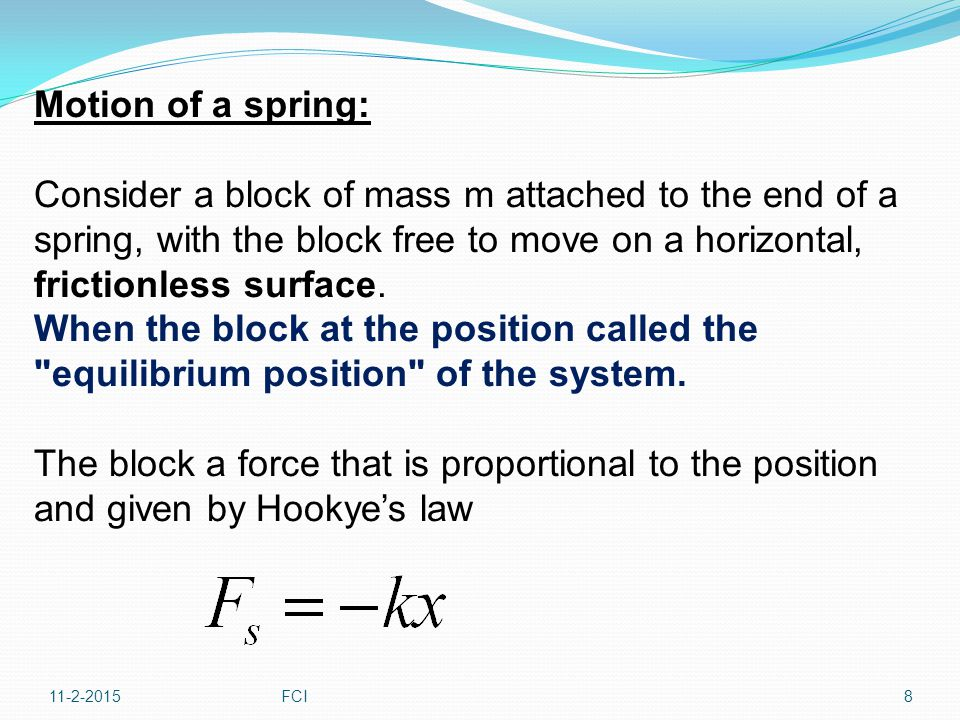 Motion of a spring: Consider a block of mass m attached to the end of a spring, with the block free to move on a horizontal, frictionless surface.