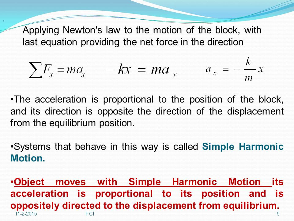 Systems that behave in this way is called Simple Harmonic Motion.