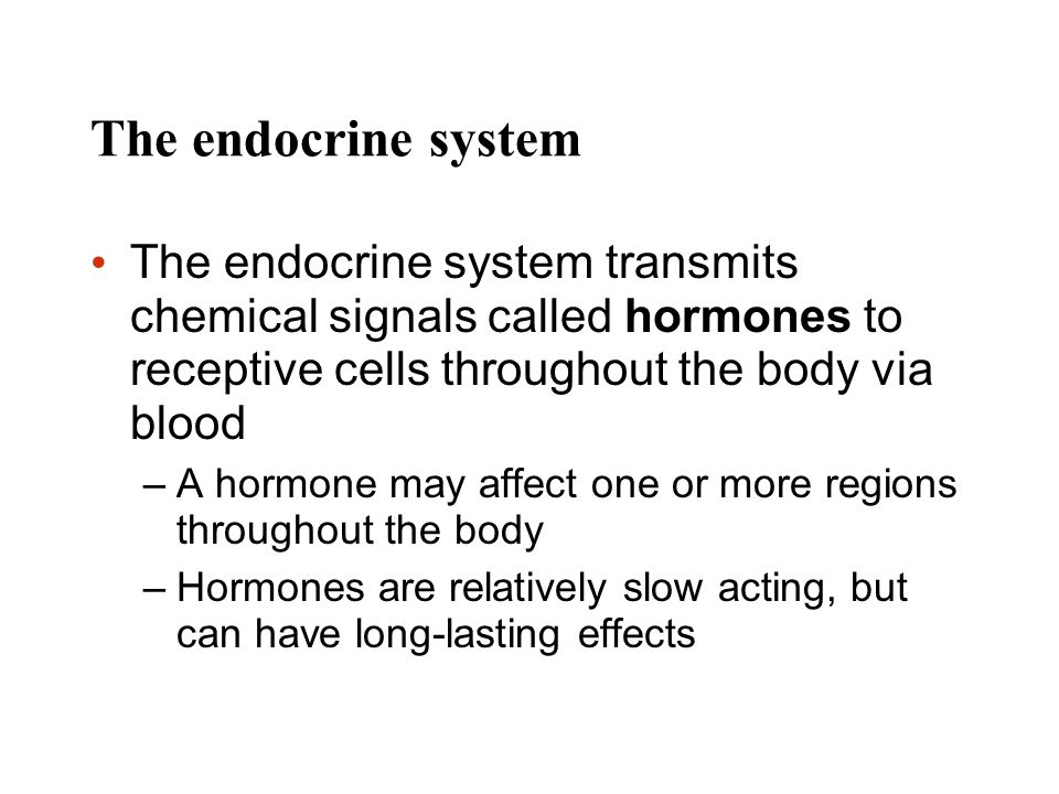 The endocrine system The endocrine system transmits chemical signals called hormones to receptive cells throughout the body via blood.