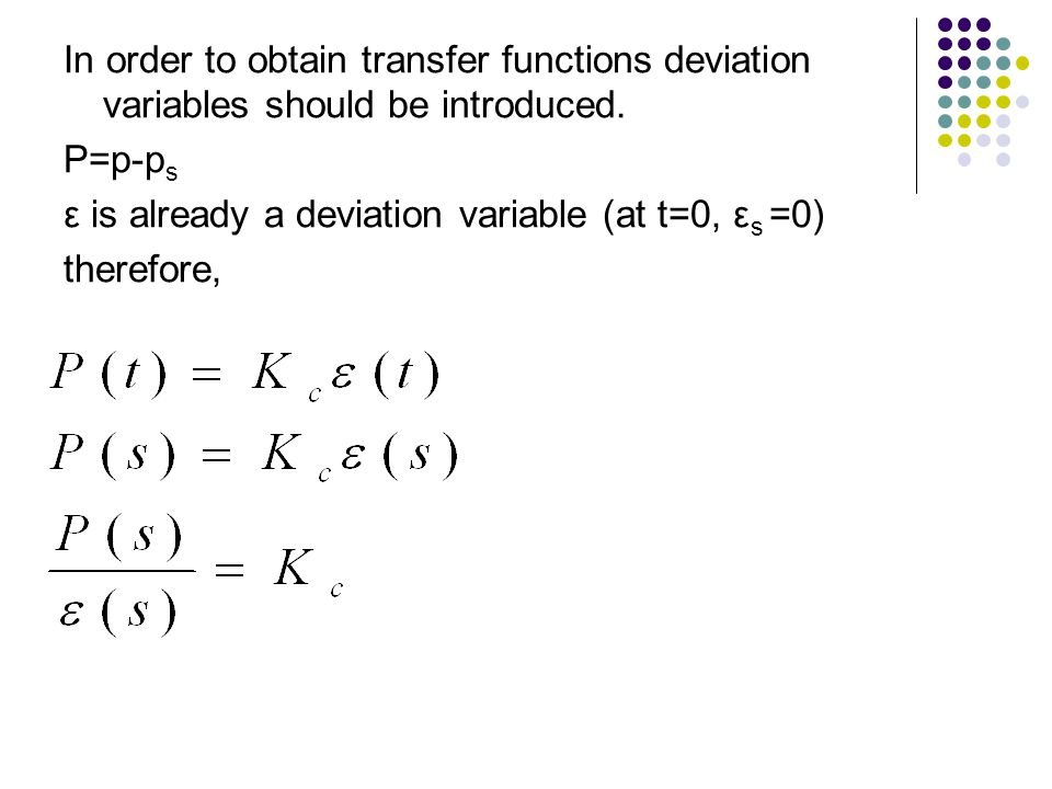 In order to obtain transfer functions deviation variables should be introduced.