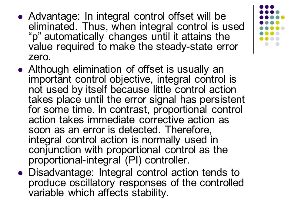 Advantage: In integral control offset will be eliminated