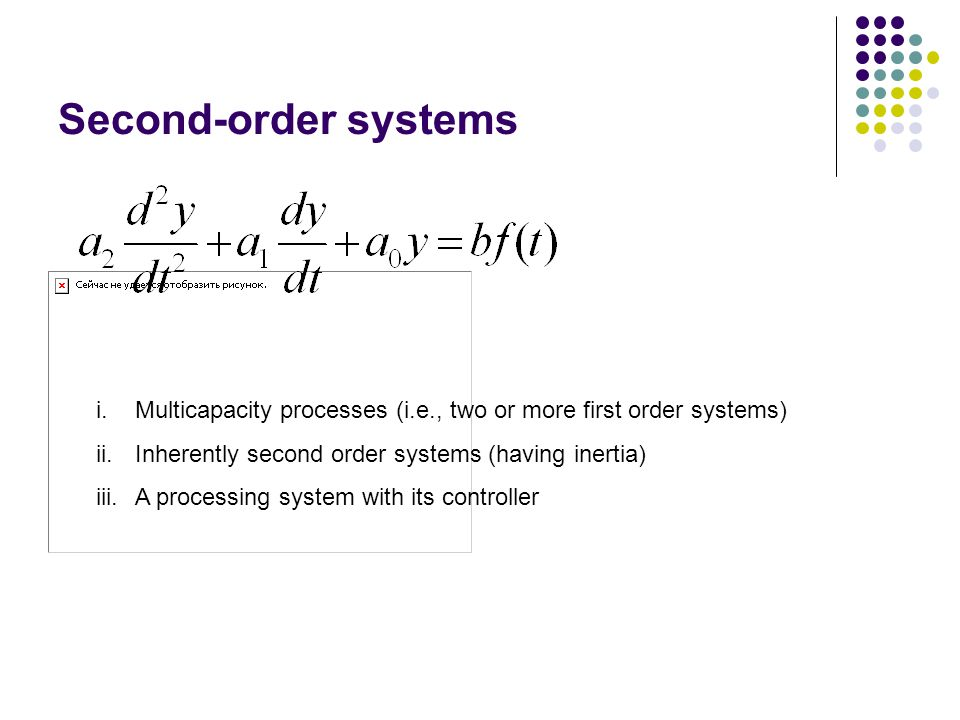 Second-order systems Multicapacity processes (i.e., two or more first order systems) Inherently second order systems (having inertia)