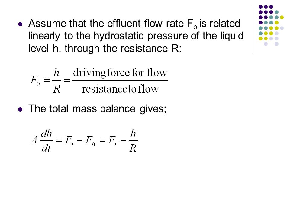Assume that the effluent flow rate Fo is related linearly to the hydrostatic pressure of the liquid level h, through the resistance R: