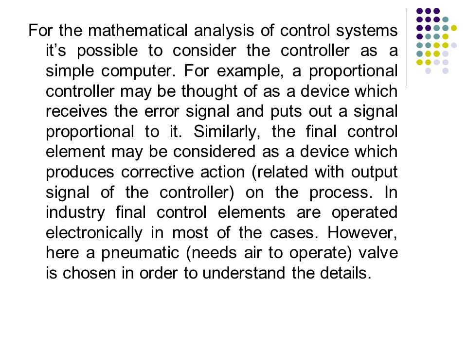 For the mathematical analysis of control systems it's possible to consider the controller as a simple computer.