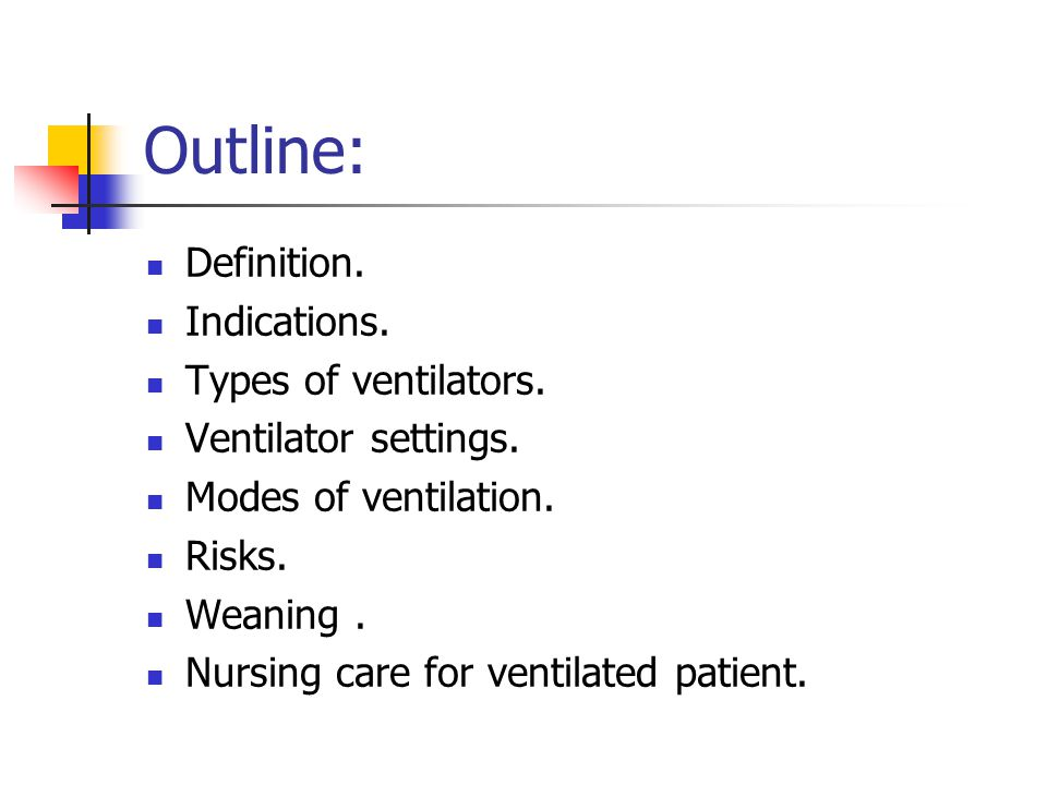 Outline: Definition. Indications. Types of ventilators.