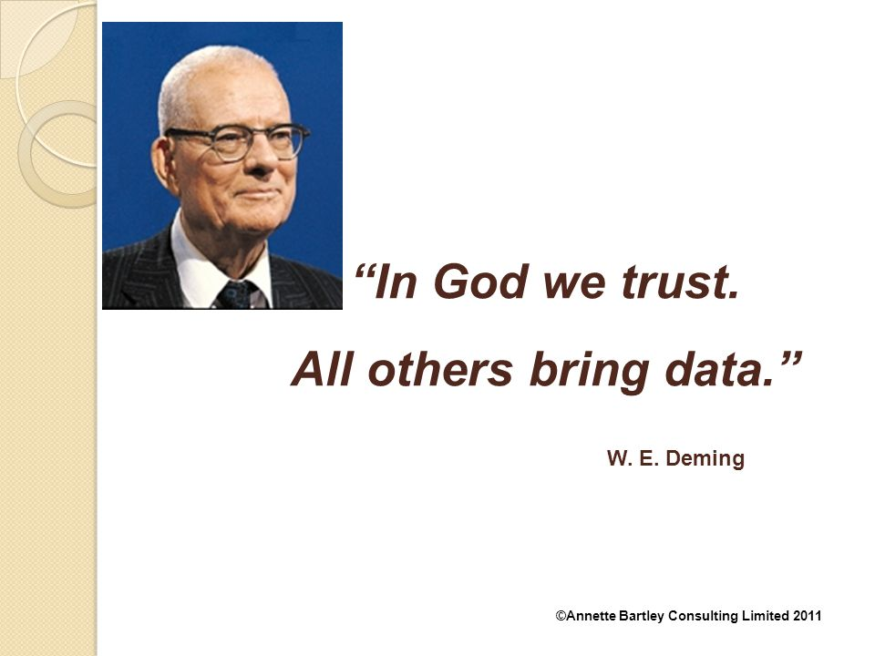 In God we trust. All others bring data.