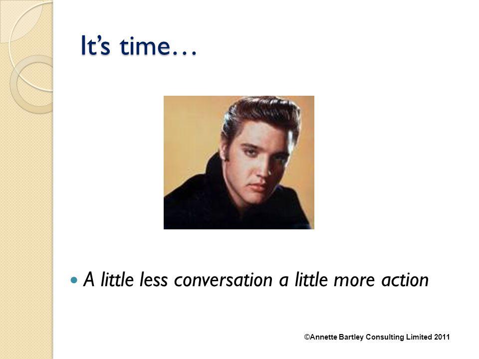 It's time… A little less conversation a little more action