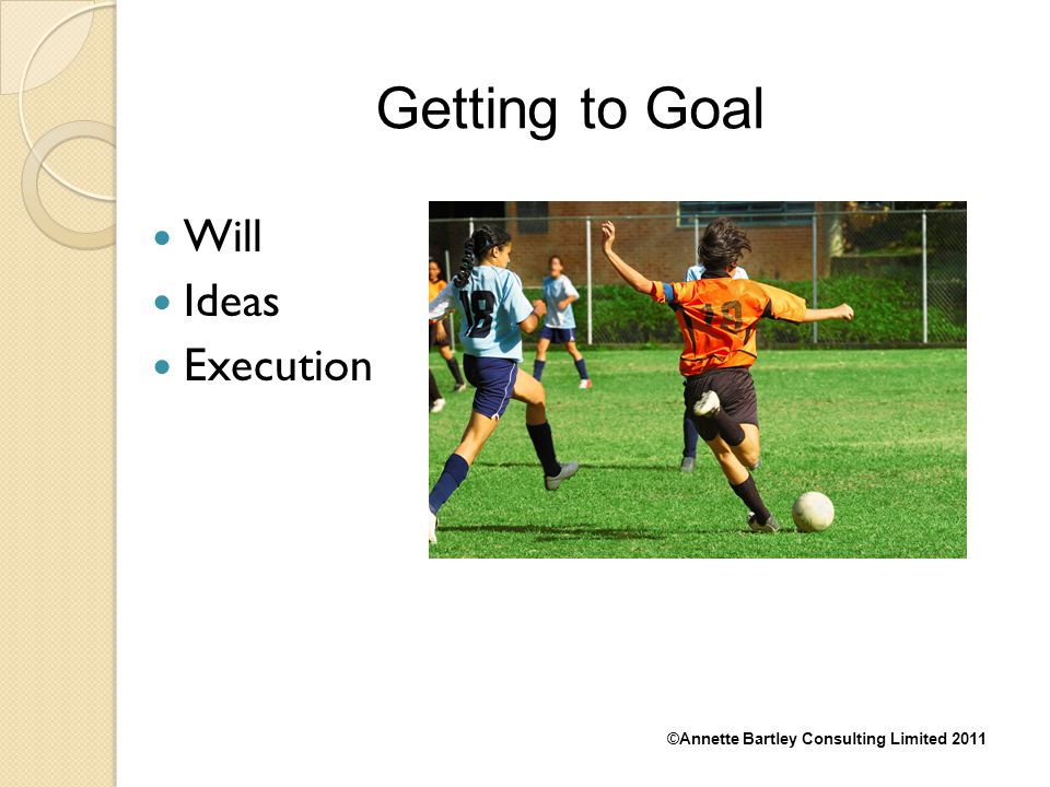 Getting to Goal Will Ideas Execution