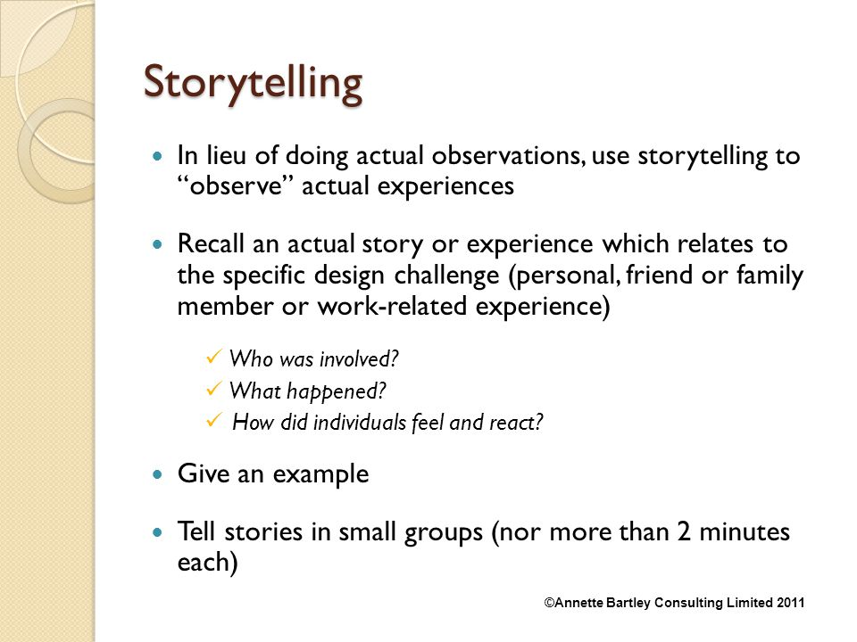 Storytelling In lieu of doing actual observations, use storytelling to observe actual experiences.