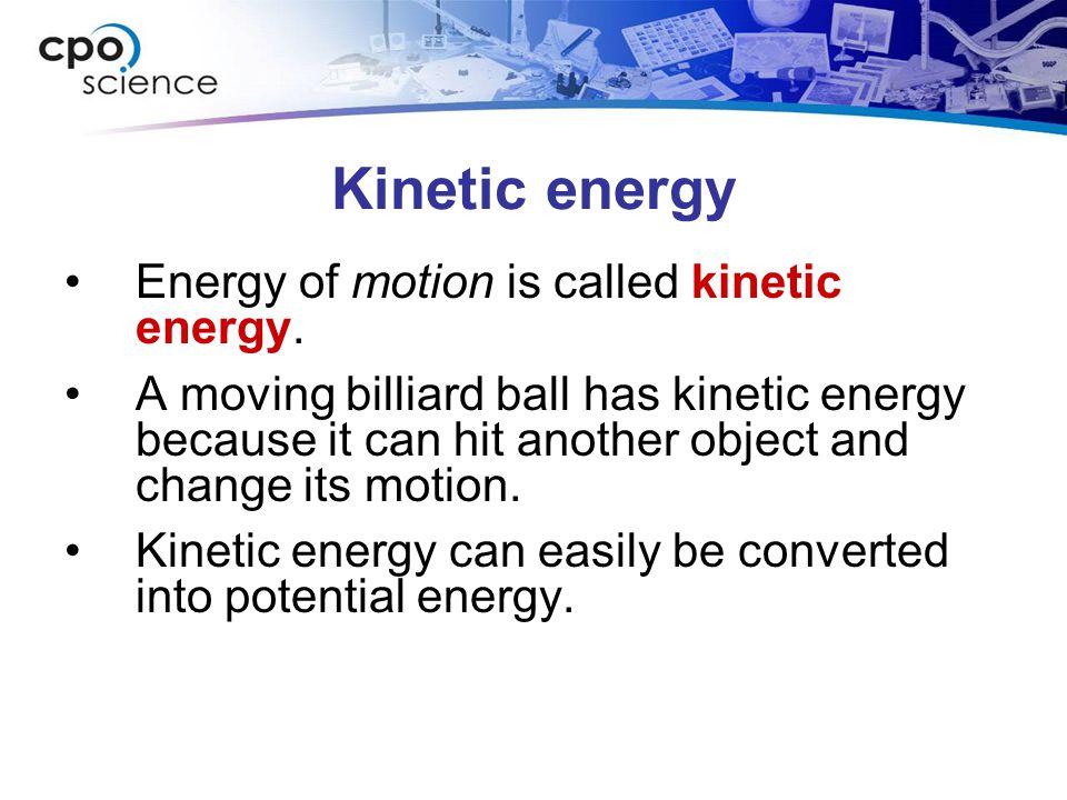 Kinetic energy Energy of motion is called kinetic energy.