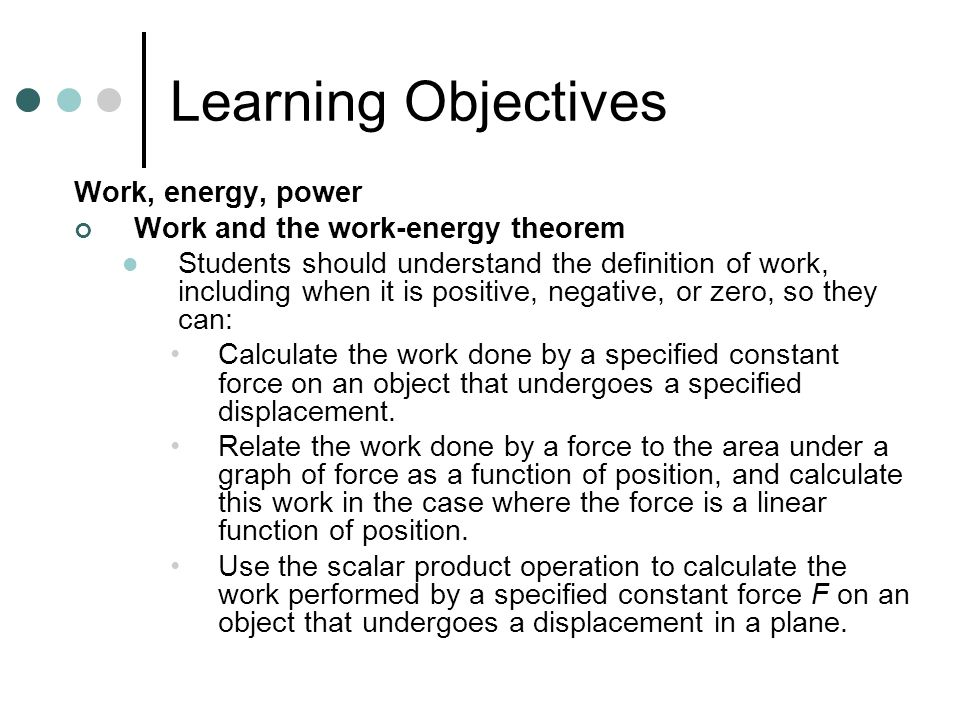 Learning Objectives Work, energy, power
