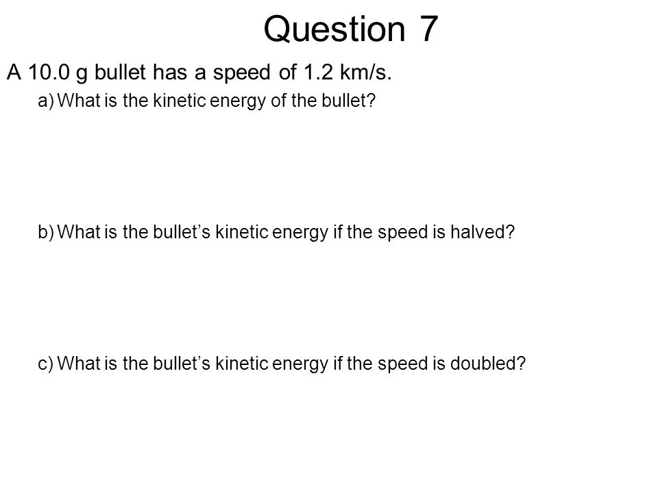 Question 7 A 10.0 g bullet has a speed of 1.2 km/s.