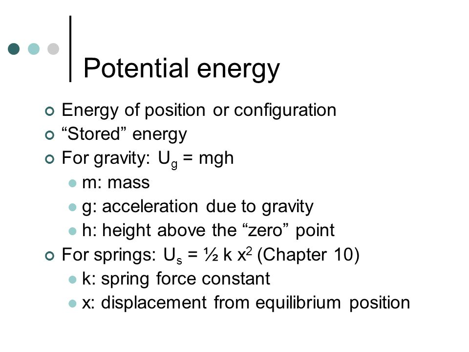 Potential energy Energy of position or configuration Stored energy