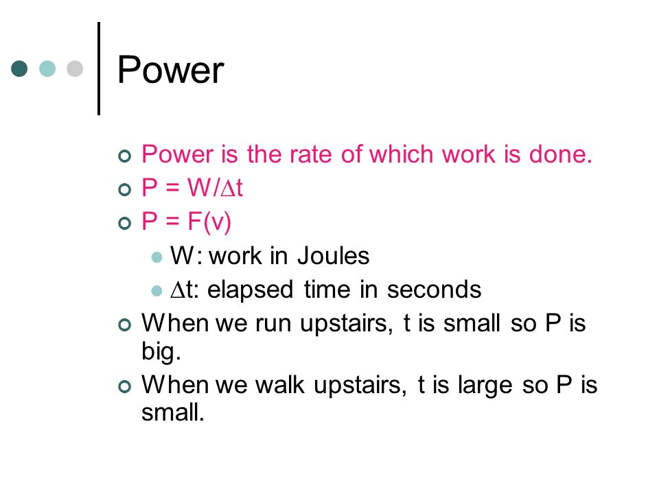 Power Power is the rate of which work is done. P = W/Dt P = F(v)