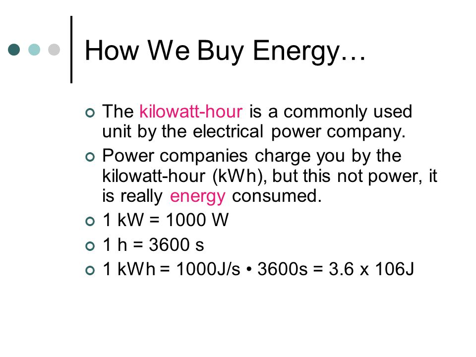 How We Buy Energy… The kilowatt-hour is a commonly used unit by the electrical power company.