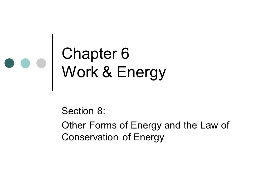 Section 8: Other Forms of Energy and the Law of Conservation of Energy