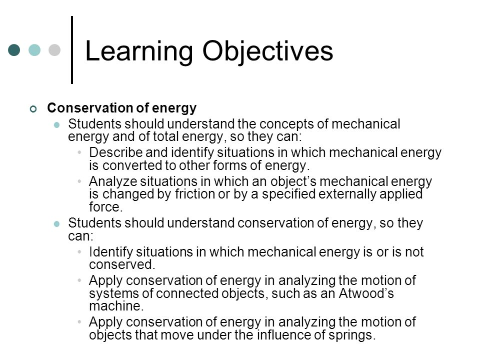 Learning Objectives Conservation of energy