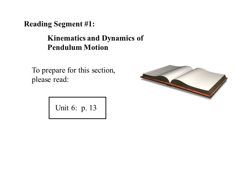 Reading Segment #1: Kinematics and Dynamics of Pendulum Motion. To prepare for this section, please read: