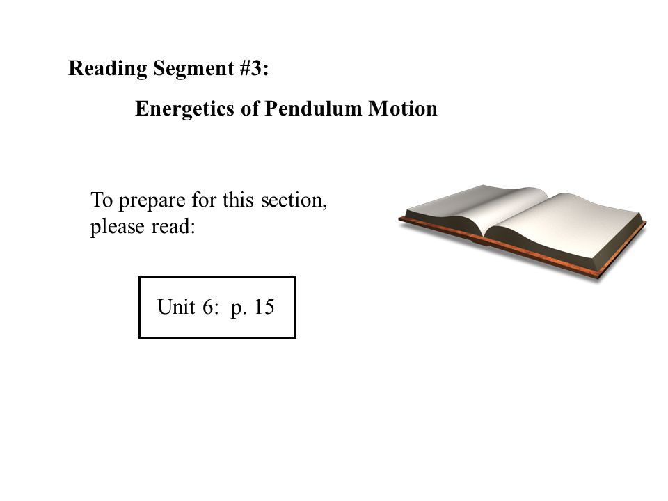 Reading Segment #3: Energetics of Pendulum Motion.