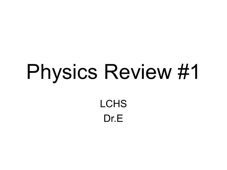 Physics Review #1 LCHS Dr.E